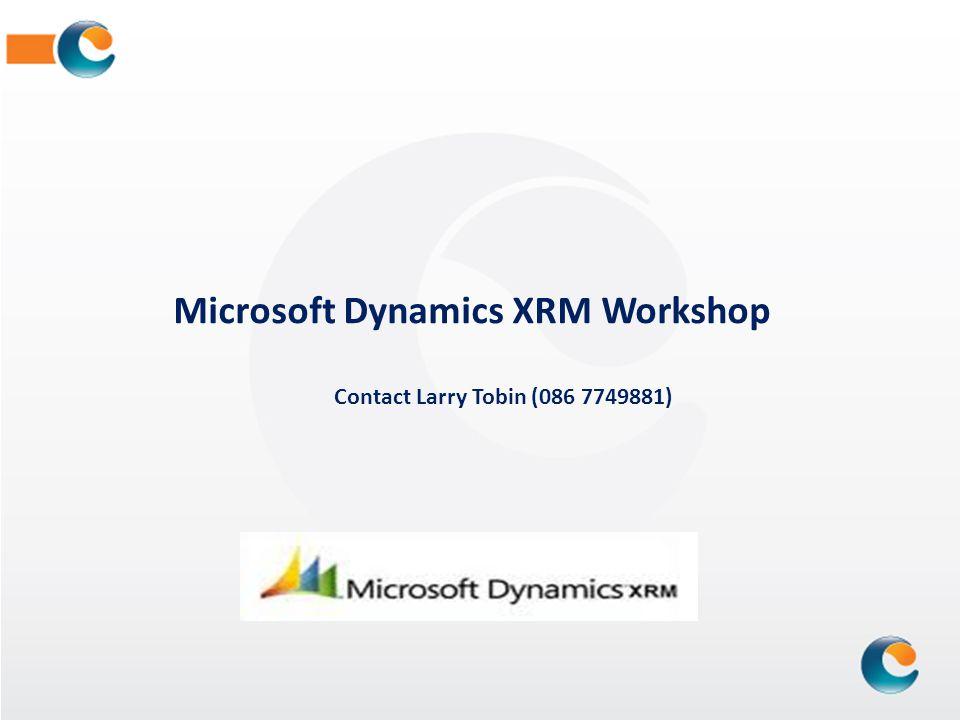 Microsoft Dynamics XRM Workshop Contact Larry Tobin (086 7749881)