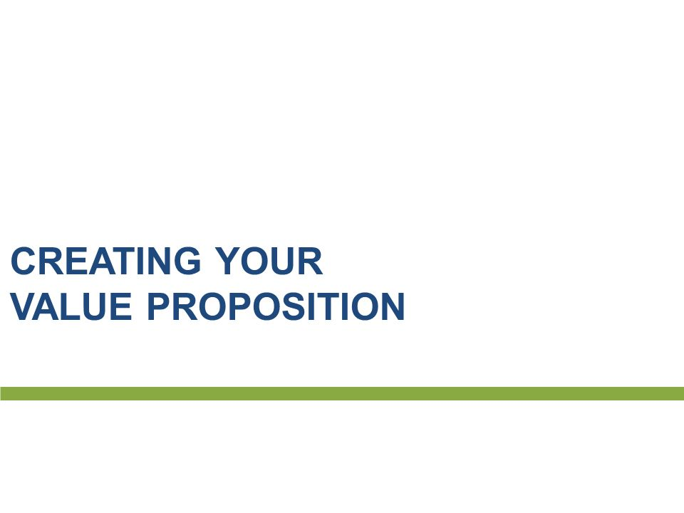CREATING YOUR VALUE PROPOSITION