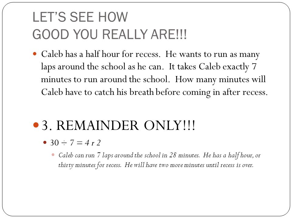 LETS SEE HOW GOOD YOU REALLY ARE!!. Caleb has a half hour for recess.