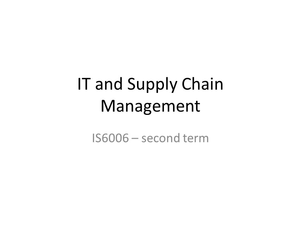 IT and Supply Chain Management IS6006 – second term