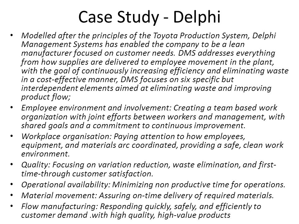 Case Study - Delphi Modelled after the principles of the Toyota Production System, Delphi Management Systems has enabled the company to be a lean manufacturer focused on customer needs.