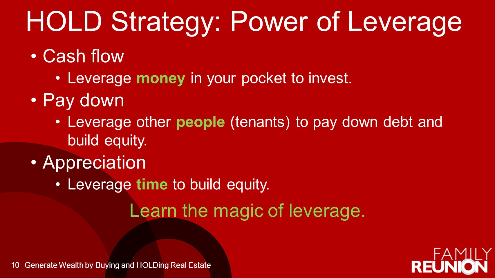 HOLD Strategy: Power of Leverage Cash flow Leverage money in your pocket to invest. Pay down Leverage other people (tenants) to pay down debt and buil