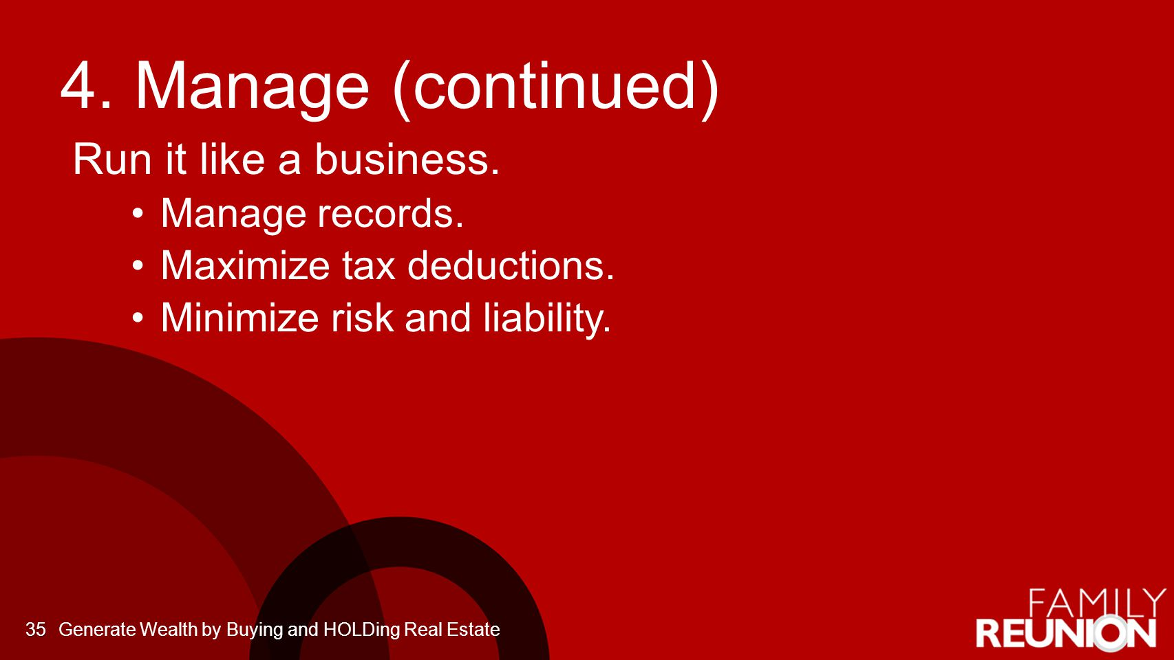 4.Manage (continued) Run it like a business. Manage records.