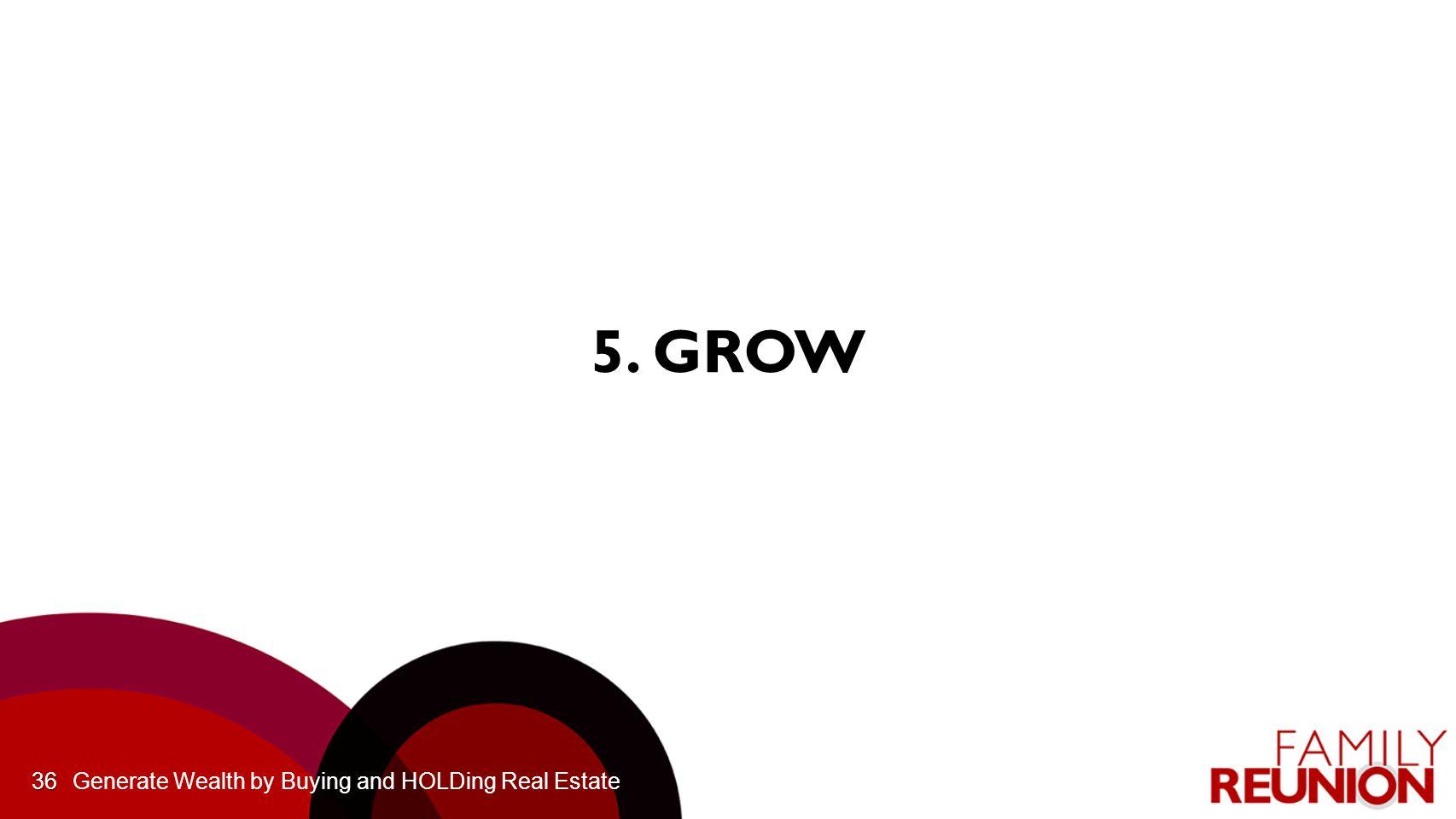 36 5. GROW