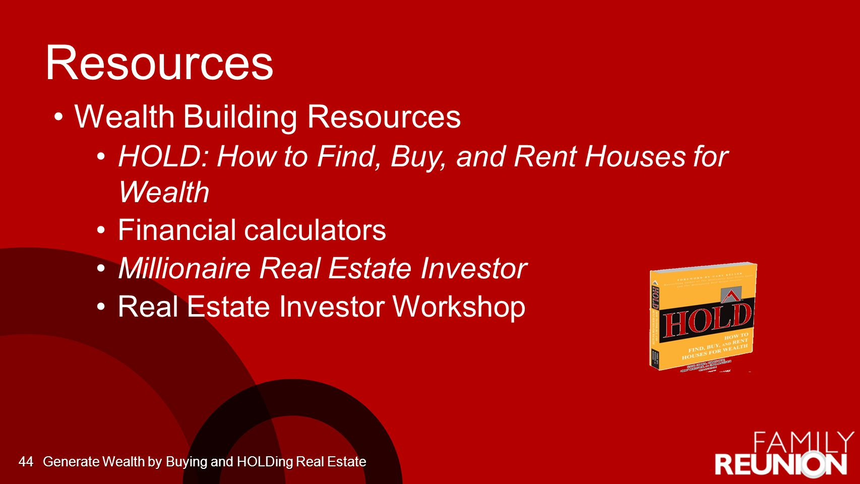 Wealth Building Resources HOLD: How to Find, Buy, and Rent Houses for Wealth Financial calculators Millionaire Real Estate Investor Real Estate Invest