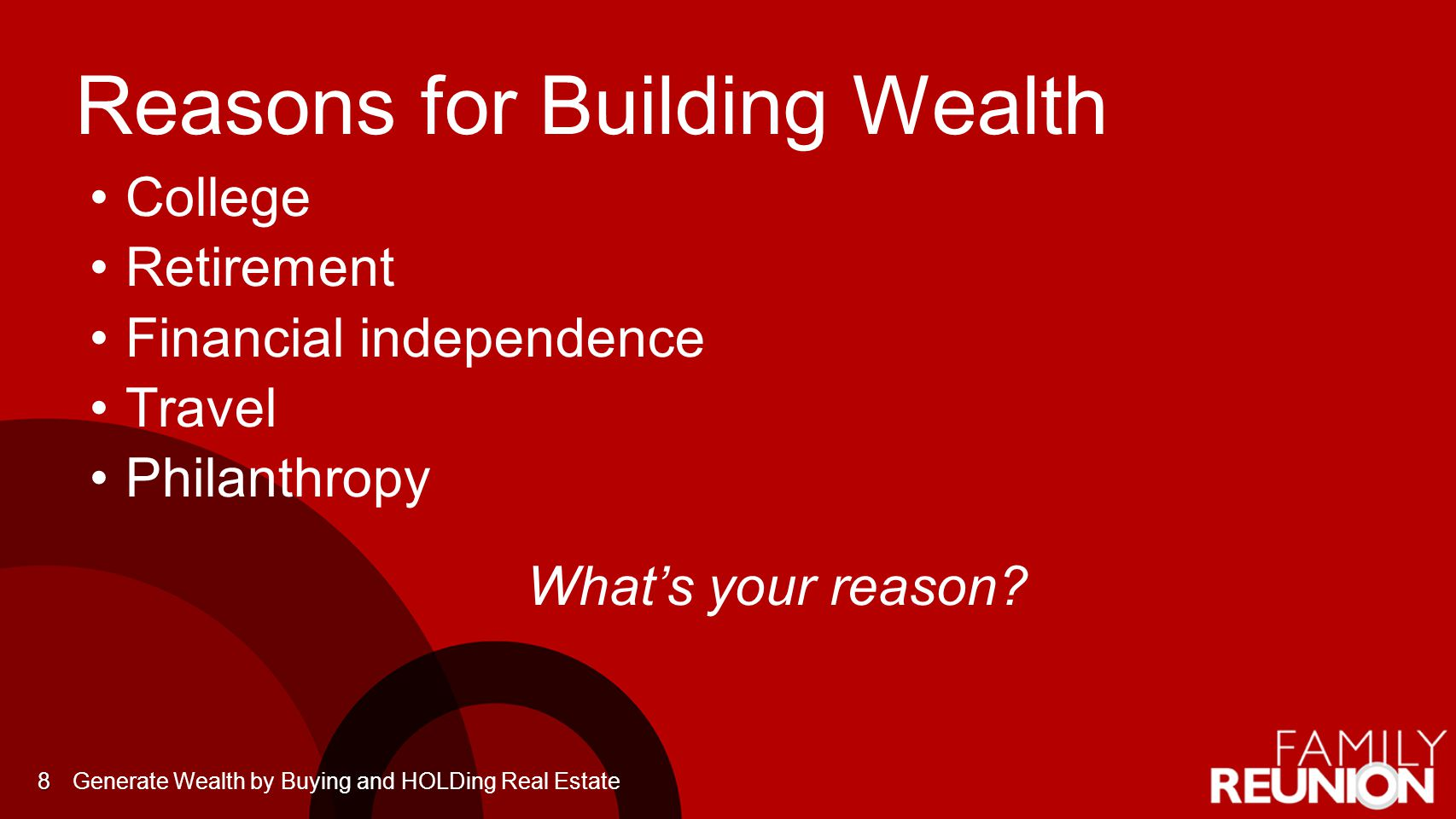Reasons for Building Wealth College Retirement Financial independence Travel Philanthropy Whats your reason.
