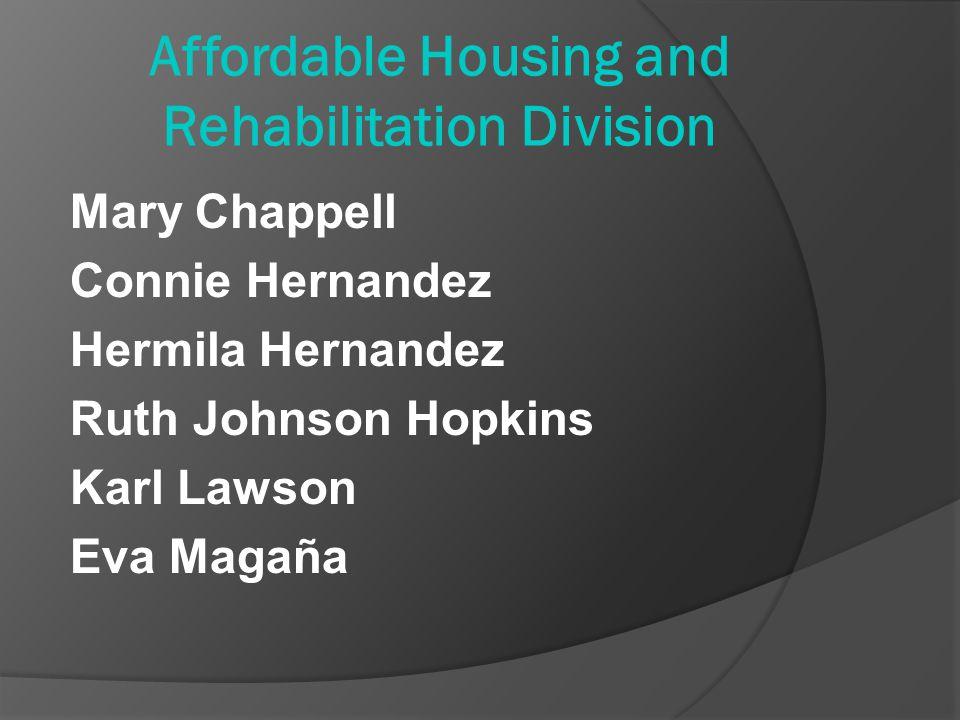 Affordable Housing and Rehabilitation Division Mary Chappell Connie Hernandez Hermila Hernandez Ruth Johnson Hopkins Karl Lawson Eva Magaña