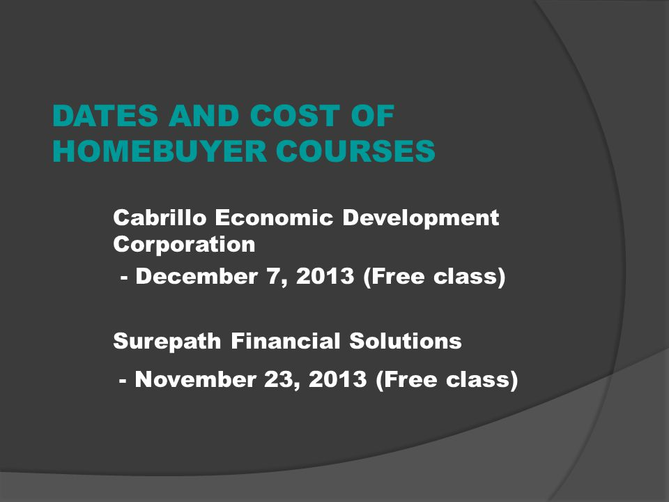 Buyer must attend a homebuyer course, in person, and have a certificate of completion from either of the following HUD-approved agencies located in Ve