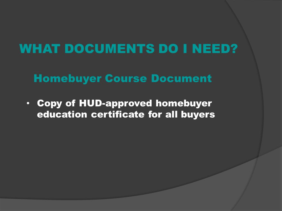 WHAT DOCUMENTS DO I NEED? Lenders Documents Copy of Uniform Residential Loan Application (Fannie Mae Form 1003) on all borrowers Letter of Lenders Loa
