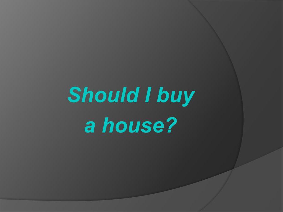 Should I buy a house?