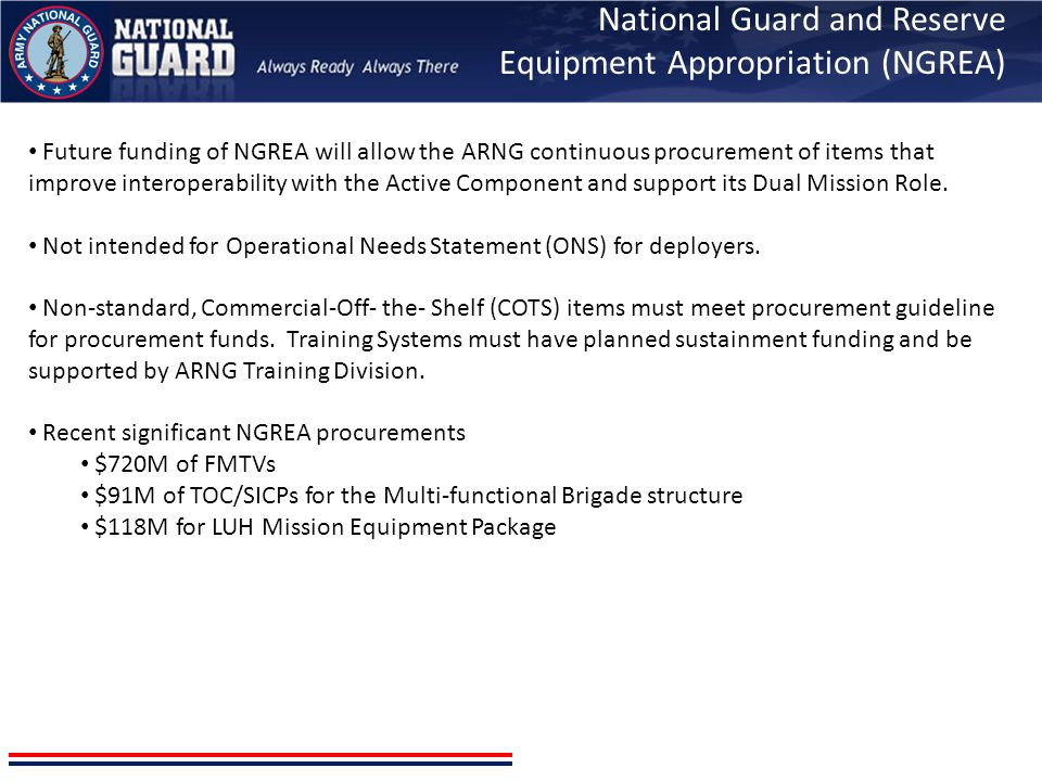 Future funding of NGREA will allow the ARNG continuous procurement of items that improve interoperability with the Active Component and support its Du