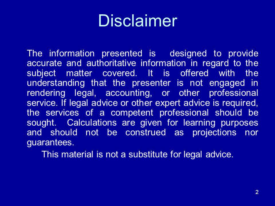 Disclaimer The information presented is designed to provide accurate and authoritative information in regard to the subject matter covered. It is offe