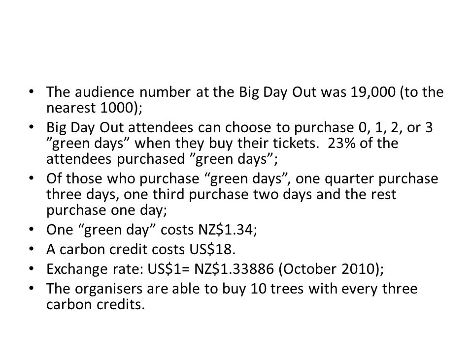 The audience number at the Big Day Out was 19,000 (to the nearest 1000); Big Day Out attendees can choose to purchase 0, 1, 2, or 3 green days when they buy their tickets.