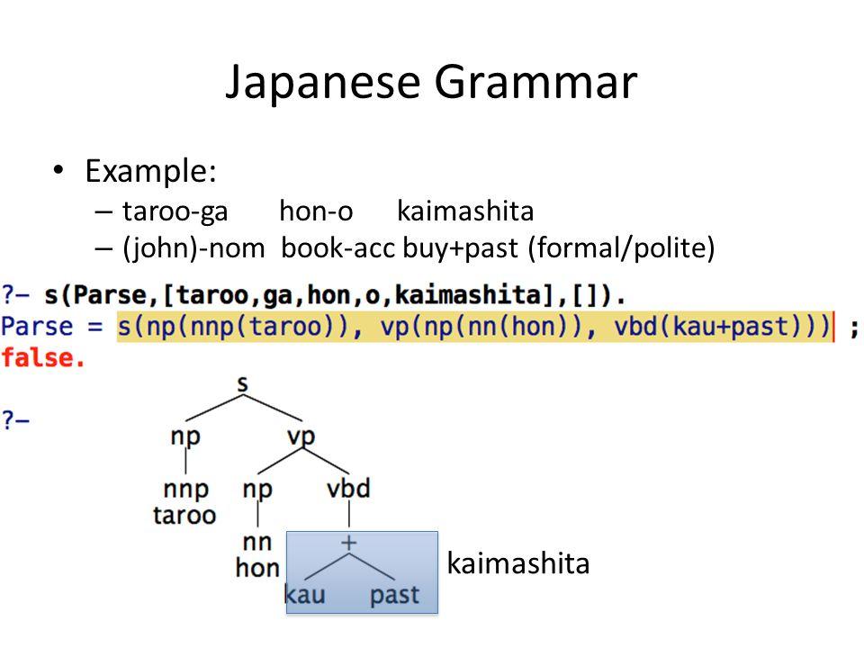 Japanese Grammar Example: – taroo-ga hon-o kaimashita – (john)-nom book-acc buy+past (formal/polite) kaimashita