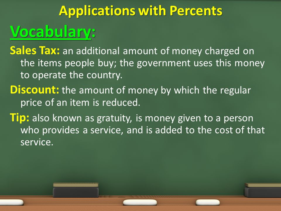 Vocabulary: Sales Tax: an additional amount of money charged on the items people buy; the government uses this money to operate the country.