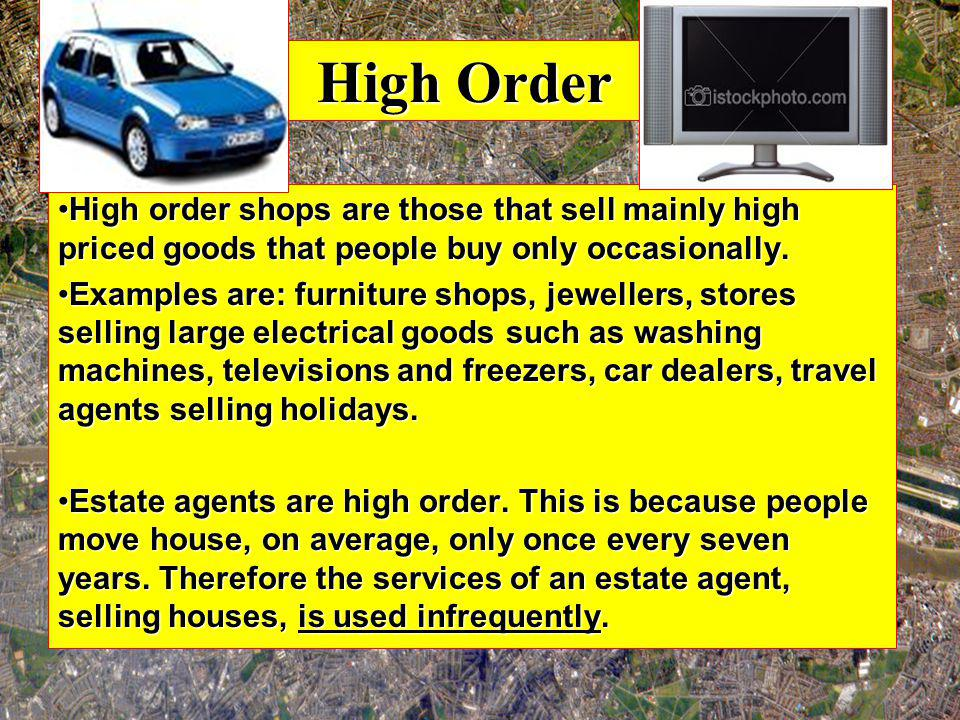 High Order High order shops are those that sell mainly high priced goods that people buy only occasionally.High order shops are those that sell mainly