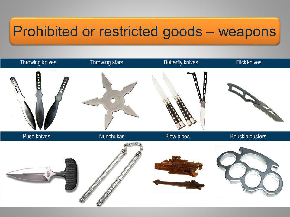 Prohibited or restricted goods – weapons