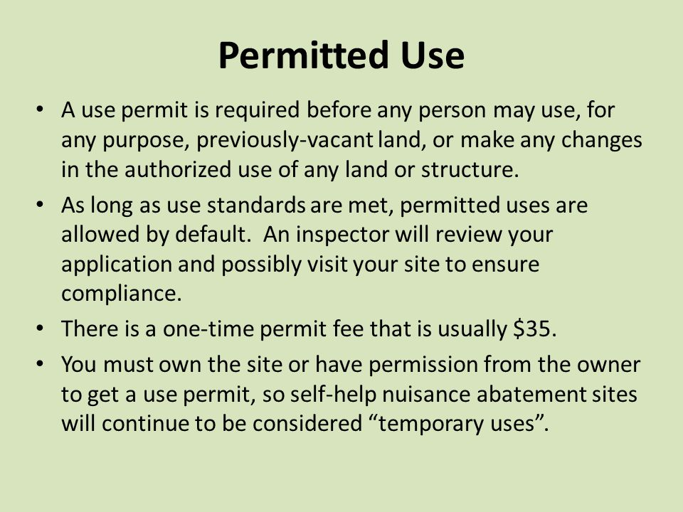 Permitted Use A use permit is required before any person may use, for any purpose, previously-vacant land, or make any changes in the authorized use of any land or structure.
