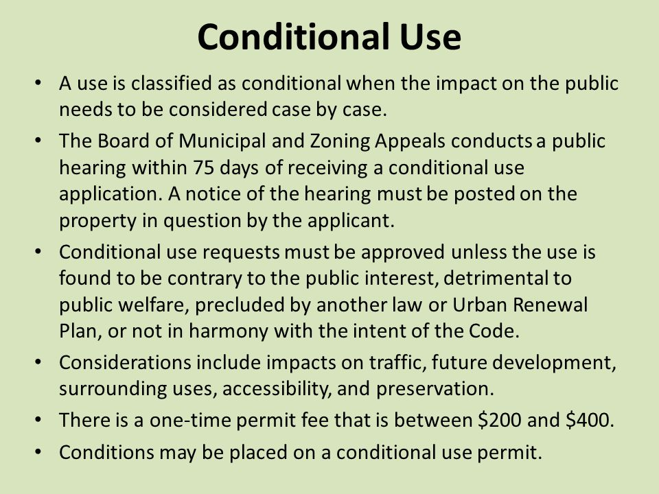 Conditional Use A use is classified as conditional when the impact on the public needs to be considered case by case. The Board of Municipal and Zonin