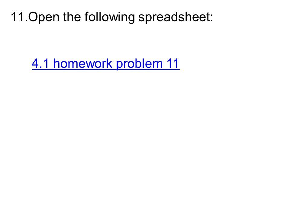 11.Open the following spreadsheet: 4.1 homework problem 11