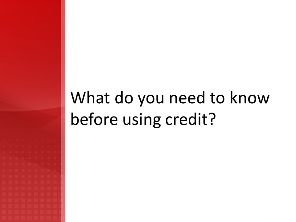 What do you need to know before using credit?
