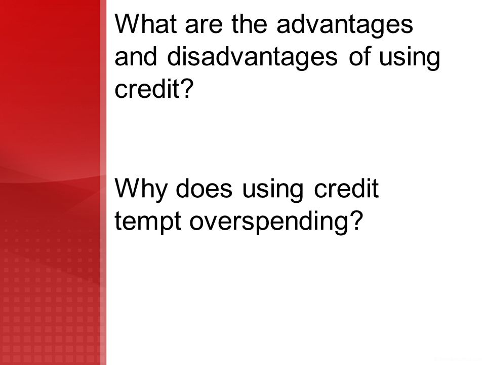 What are the advantages and disadvantages of using credit? Why does using credit tempt overspending?