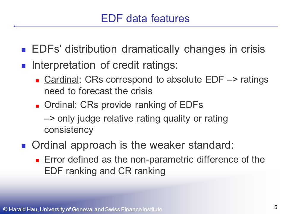 © Harald Hau, University of Geneva and Swiss Finance Institute 6 EDF data features EDFs distribution dramatically changes in crisis Interpretation of