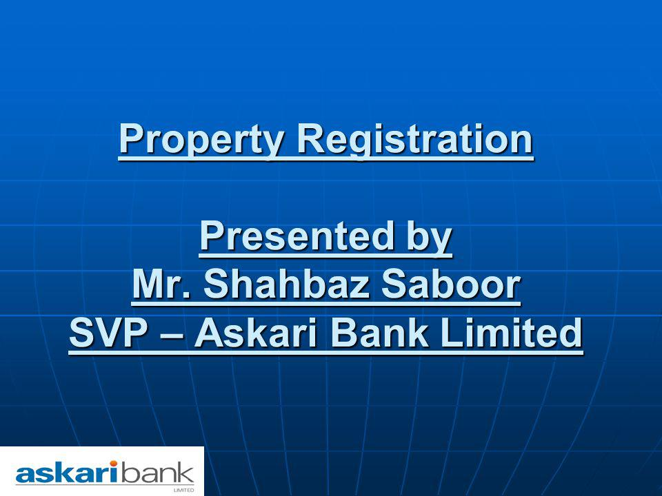 Property Registration Presented by Mr. Shahbaz Saboor SVP – Askari Bank Limited