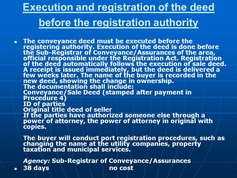 Execution and registration of the deed before the registration authority The conveyance deed must be executed before the registering authority. Execut