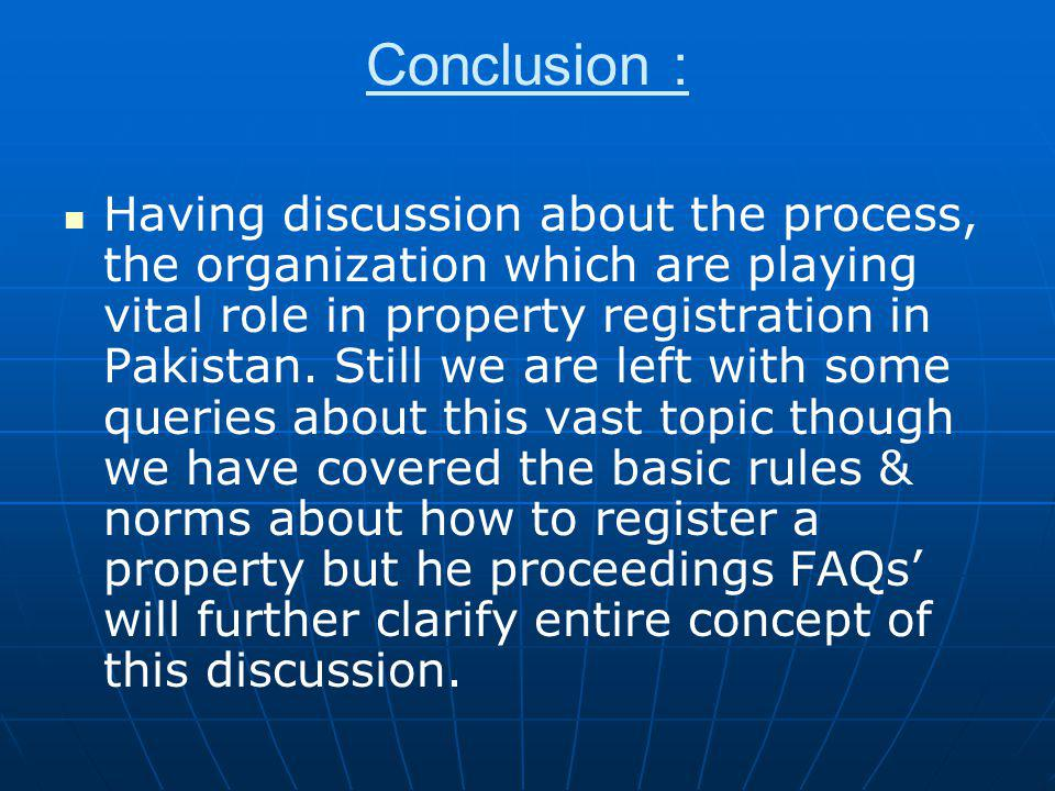 Conclusion : Having discussion about the process, the organization which are playing vital role in property registration in Pakistan. Still we are lef