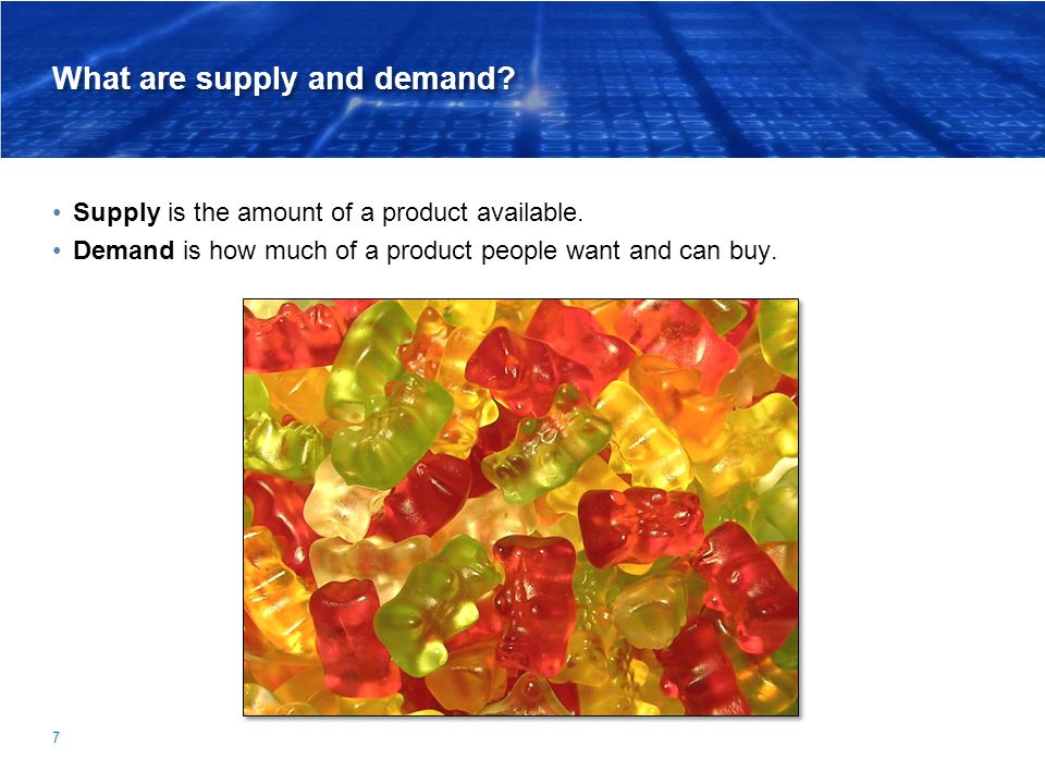 What are supply and demand? Supply is the amount of a product available. Demand is how much of a product people want and can buy. 7