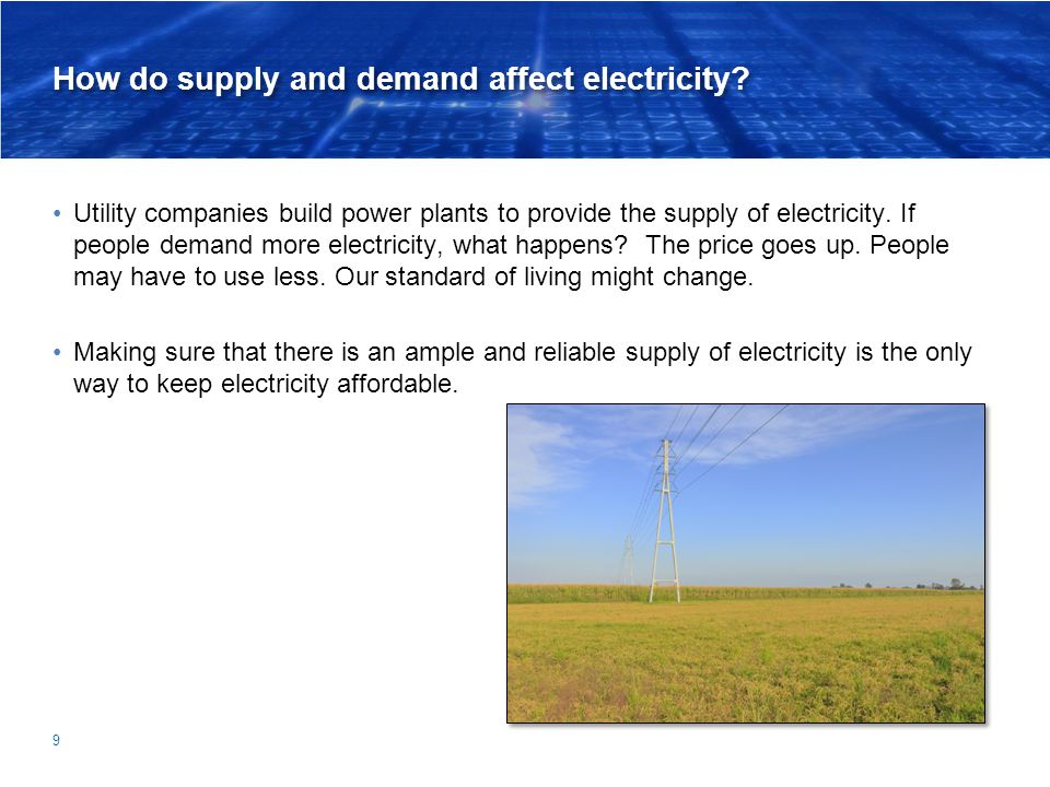 How do supply and demand affect electricity? Utility companies build power plants to provide the supply of electricity. If people demand more electric
