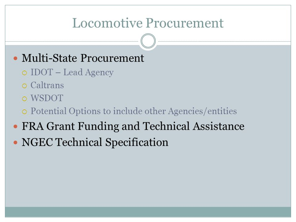 Locomotive Procurement Multi-State Procurement IDOT – Lead Agency Caltrans WSDOT Potential Options to include other Agencies/entities FRA Grant Fundin