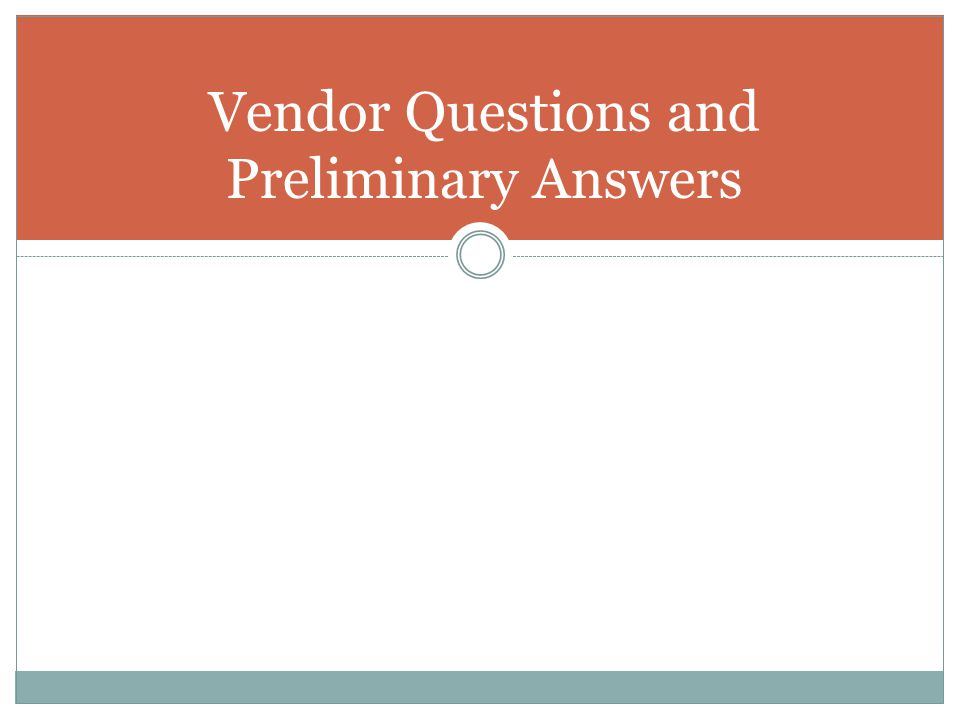 Vendor Questions and Preliminary Answers
