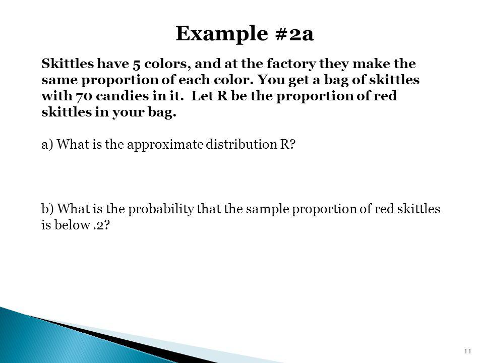 Example #2a Skittles have 5 colors, and at the factory they make the same proportion of each color. You get a bag of skittles with 70 candies in it. L