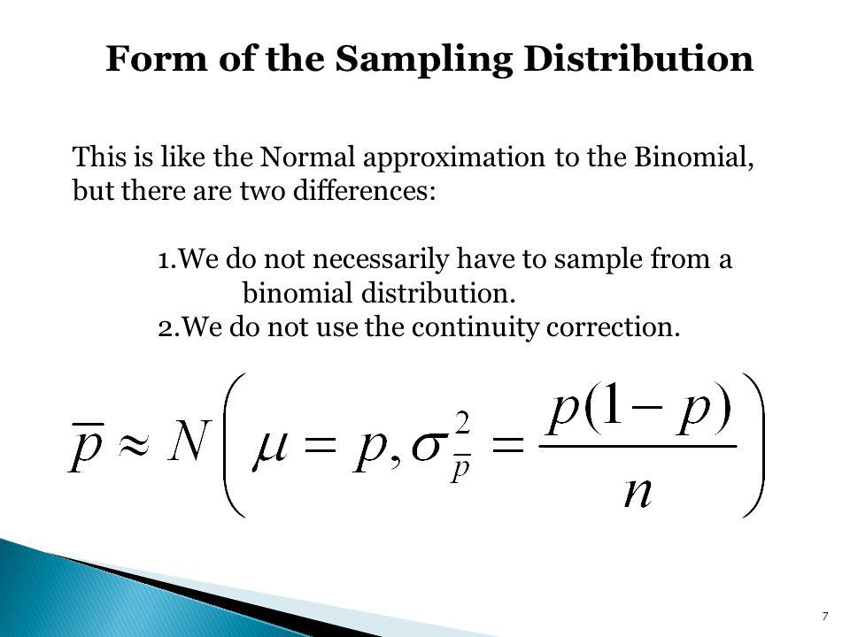 Form of the Sampling Distribution This is like the Normal approximation to the Binomial, but there are two differences: 1.We do not necessarily have t