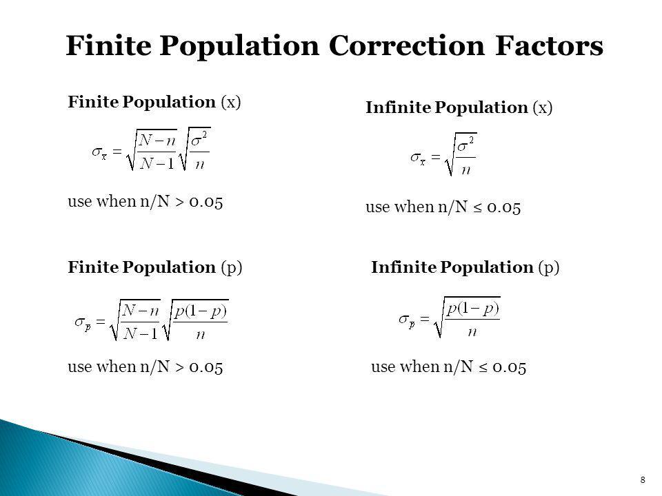 Finite Population Correction Factors Finite Population (x) use when n/N > 0.05 Finite Population (p) use when n/N > 0.05 Infinite Population (x) use w