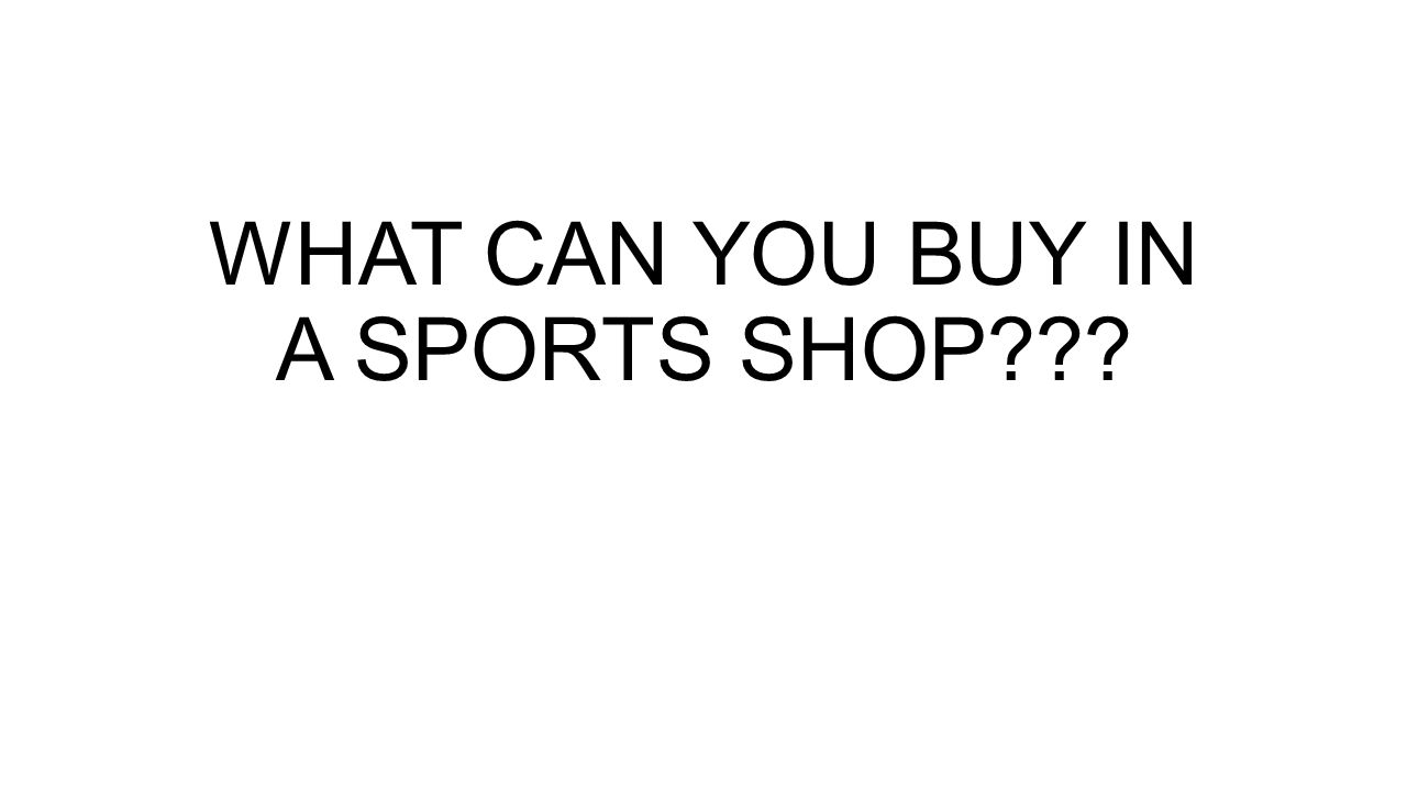 WHAT CAN YOU BUY IN A SPORTS SHOP
