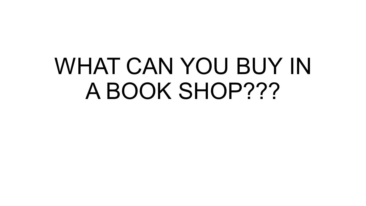 WHAT CAN YOU BUY IN A BOOK SHOP