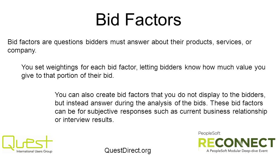 QuestDirect.org Bid Factors Bid factors are questions bidders must answer about their products, services, or company. You set weightings for each bid