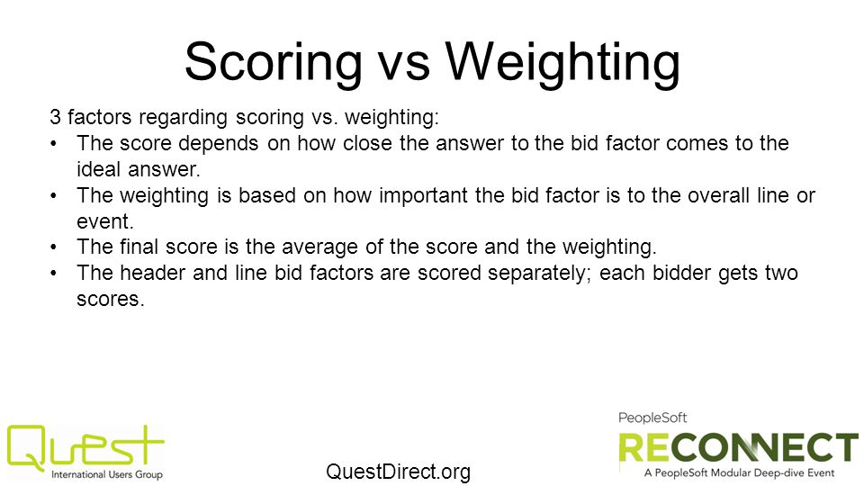 QuestDirect.org Scoring vs Weighting 3 factors regarding scoring vs. weighting: The score depends on how close the answer to the bid factor comes to t