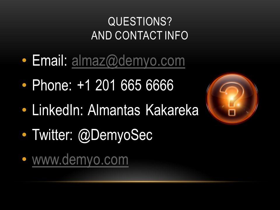 QUESTIONS? AND CONTACT INFO Email: almaz@demyo.comalmaz@demyo.com Phone: +1 201 665 6666 LinkedIn: Almantas Kakareka Twitter: @DemyoSec www.demyo.com