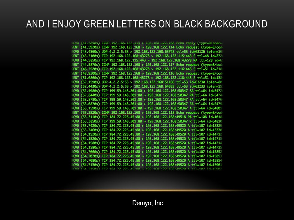 AND I ENJOY GREEN LETTERS ON BLACK BACKGROUND Demyo, Inc.