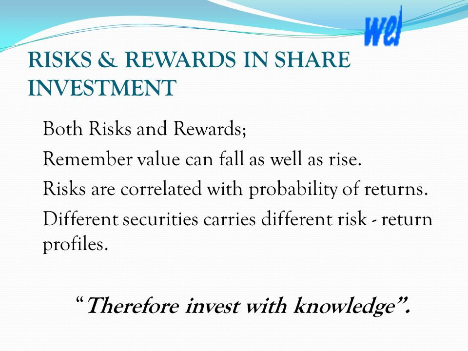 RISKS & REWARDS IN SHARE INVESTMENT Both Risks and Rewards; Remember value can fall as well as rise.