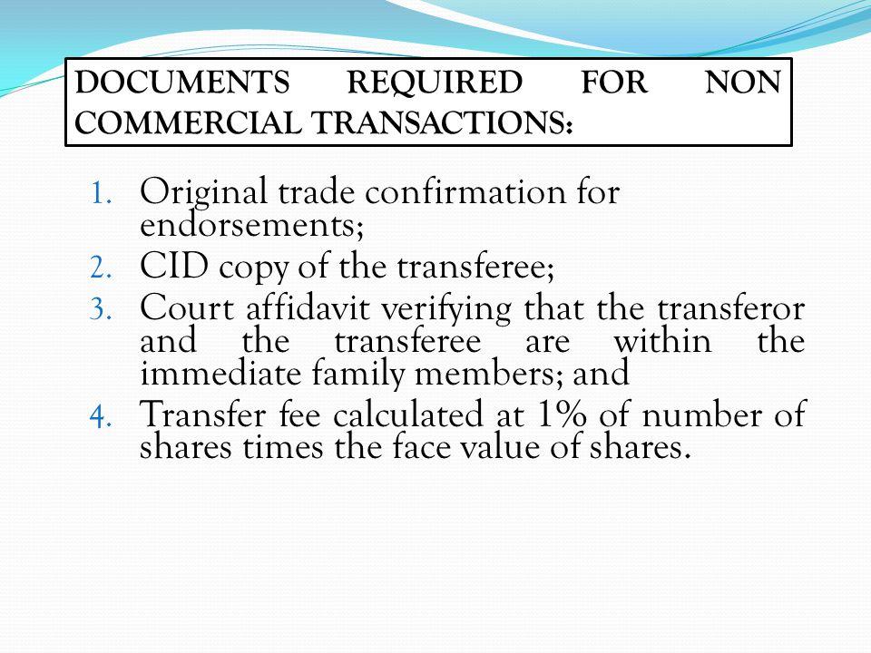 1. Original trade confirmation for endorsements; 2. CID copy of the transferee; 3. Court affidavit verifying that the transferor and the transferee ar