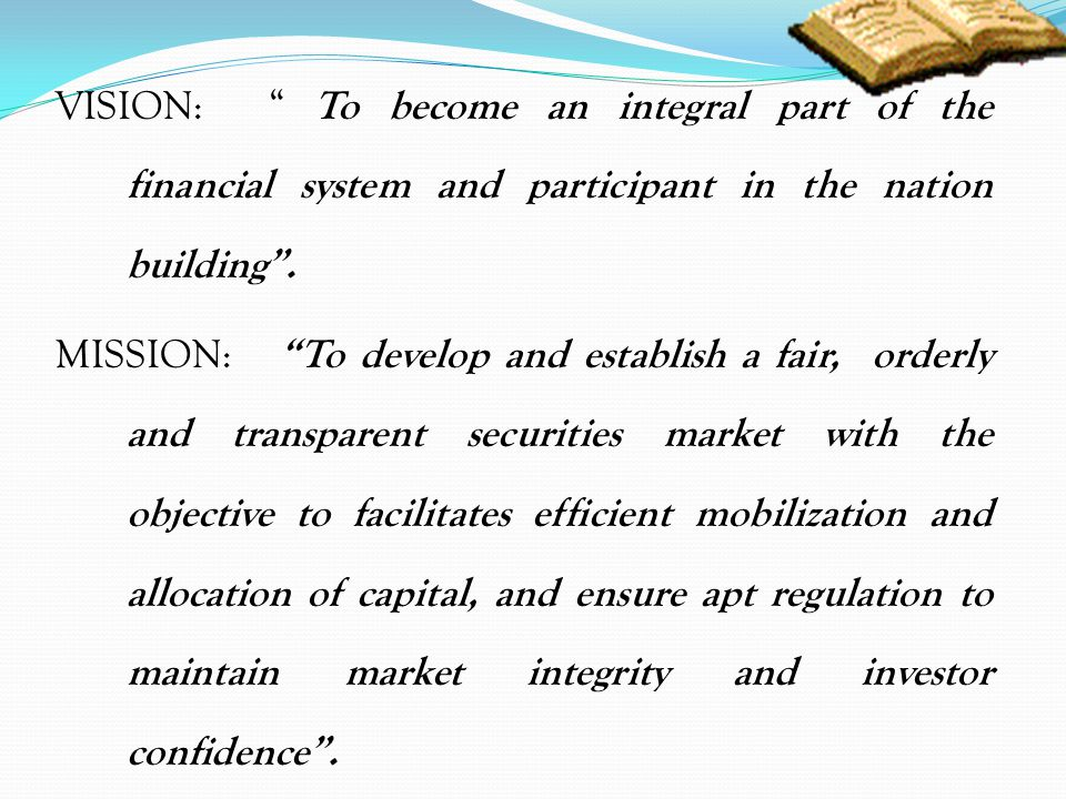 VISION: To become an integral part of the financial system and participant in the nation building.