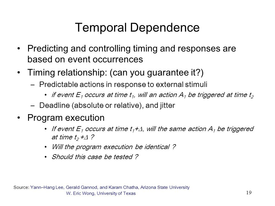 19 Temporal Dependence Predicting and controlling timing and responses are based on event occurrences Timing relationship: (can you guarantee it?) –Pr