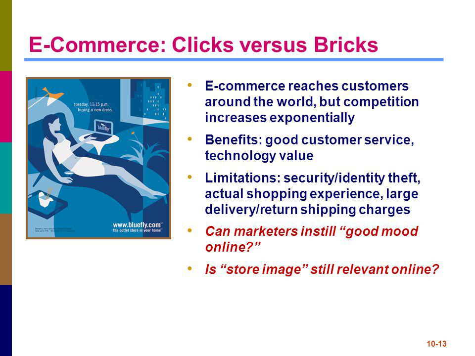 10-13 E-Commerce: Clicks versus Bricks E-commerce reaches customers around the world, but competition increases exponentially Benefits: good customer