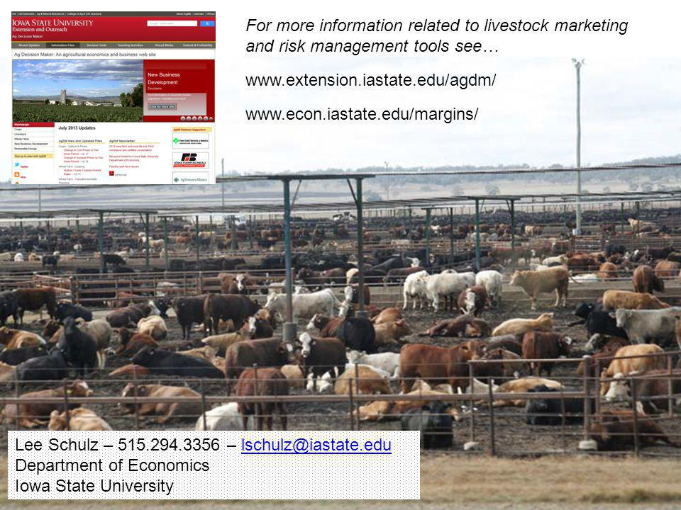 For more information related to livestock marketing and risk management tools see… www.extension.iastate.edu/agdm/ www.econ.iastate.edu/margins/ Lee S