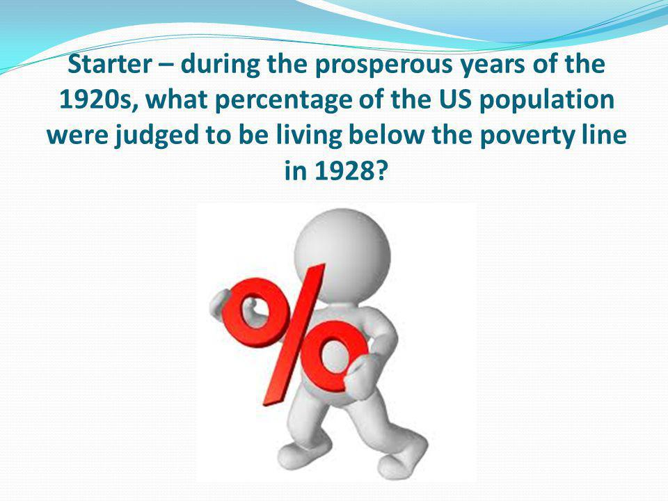 Starter – during the prosperous years of the 1920s, what percentage of the US population were judged to be living below the poverty line in 1928?